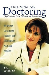 Book This Side of Doctoring: Reflections from Women in Medicine by Eliza Lo Chin