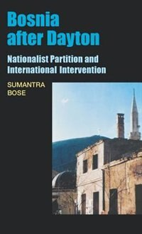 Book Bosnia After Dayton: Nationalist Partition and International Intervention by Sumantra Bose