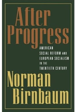 Book After Progress: American Social Reform and European Socialism in the Twentieth Century by Norman Birnbaum