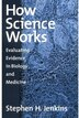 How Science Works: Evaluating Evidence in Biology and Medicine by Stephen H. Jenkins
