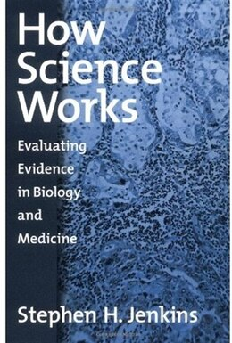 Book How Science Works: Evaluating Evidence in Biology and Medicine by Stephen H. Jenkins
