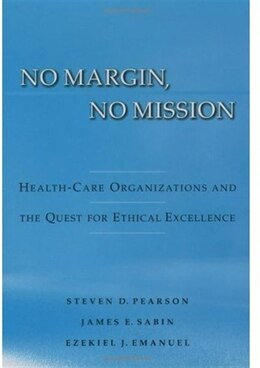 Book No Margin, No Mission: Health Care Organizations and the Quest for Ethical Excellence by Steven D. Pearson