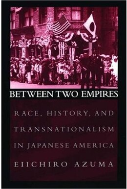 Book Between Two Empires: Race, History, and Transnationalism in Japanese America by Eiichiro Azuma