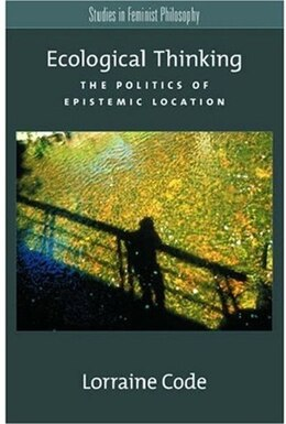 Book Ecological Thinking: The Politics Of Epistemic Location by Lorraine Code