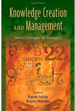 Book Knowledge Creation and Management: New Challenges for Managers by Kazuo Ichijo