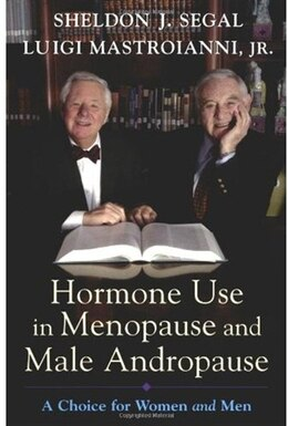 Book Hormone Use in Menopause and Male Andropause: A Choice for Women and Men by Sheldon J. Segal