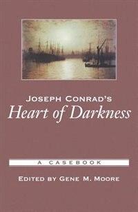 Joseph Conrad's Heart of Darkness: A Casebook by Gene M. Moore