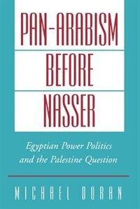 Book Pan-Arabism before Nasser: Egyptian Power Politics and the Palestine Question by Michael Doran