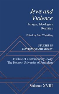 Book Studies in Contemporary Jewry: Volume XVIII: Jews and Violence: Images. Ideologies, Realities: Jews… by Peter Y. Medding