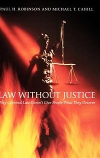 Book Law without Justice: Why Criminal Law Doesnt Give People What They Deserve by Paul H. Robinson