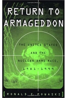 Book Return to Armageddon: The United States and the Nuclear Arms Race, 1981-1999 by Ronald E. Powaski