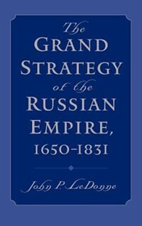 Book The Grand Strategy of the Russian Empire, 1650-1831 by John P. LeDonne