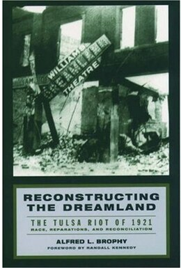 Book Reconstructing the Dreamland: The Tulsa Riot of 1921: Race, Reparations, and Reconciliation by Alfred L. Brophy
