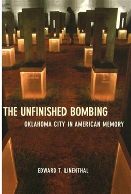Book The Unfinished Bombing: Oklahoma City in American Memory by Edward T. Linenthal