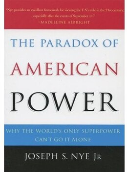 Book The Paradox of American Power: Why the Worlds Only Superpower Cant Go It Alone by Joseph S. Nye