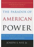 The Paradox of American Power: Why the Worlds Only Superpower Cant Go It Alone