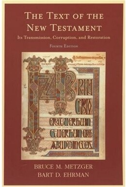 Book The Text of the New Testament: Its Transmission, Corruption, and Restoration by Bruce M. Metzger