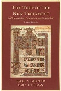 The Text of the New Testament: Its Transmission, Corruption, and Restoration