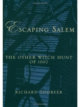Book Escaping Salem: The Other Witch Hunt of 1692 by Richard Godbeer