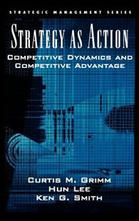 Book Strategy As Action: Competitive Dynamics and Competitive Advantage by Curtis M. Grimm
