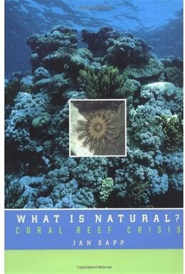 Book What is Natural?: Coral Reef Crisis by Jan Sapp
