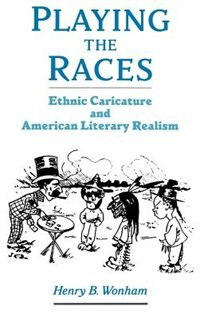 Book Playing the Races: Ethnic Caricature and American Literary Realism by Henry B. Wonham