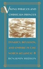 Viking Pirates and Christian Princes: Dynasty, Religion, and Empire in the North Atlantic