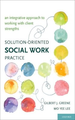 Book Solution-Oriented Social Work Practice: An Integrative Approach to Working with Client Strengths by Gilbert J. Greene