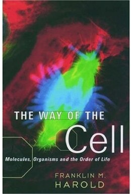 Book The Way of the Cell: Molecules, Organisms, and the Order of Life by Franklin M. Harold