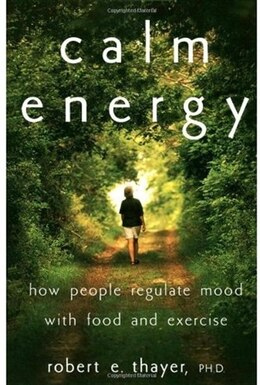 Book Calm Energy: How People Regulate Mood with Food and Exercise by Robert E. Thayer
