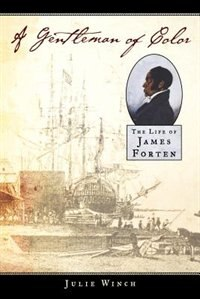 Book A Gentleman of Color: The Life of James Forten by Julie Winch