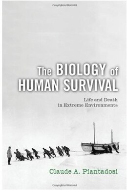 Book The Biology of Human Survival: Life and Death in Extreme Environments by Claude A. Piantadosi