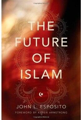 Book The Future of Islam by John L. Esposito