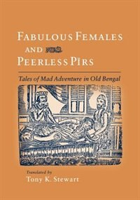 Book Fabulous Females and Peerless Pirs: Tales of Mad Adventure in Old Bengal by Tony K. Stewart