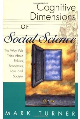 Book Cognitive Dimensions of Social Science: The Way We Think About Politics, Economics, Law, and Society by Mark Turner