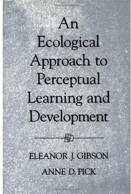 Book An Ecological Approach to Perceptual Learning and Development by Eleanor J. Gibson
