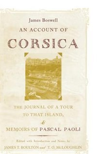 Book An Account of Corsica, the Journal of a Tour to That Island; and Memoirs of Pascal Paoli by James Boswell