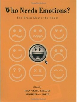 Book Who Needs Emotions?: The Brain Meets the Robot by Jean-Marc Fellous