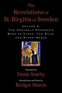 Book The Revelations of St. Birgitta of Sweden, Volume 4: The Heavenly Emperors Book to Kings, The Rule… by Denis Searby