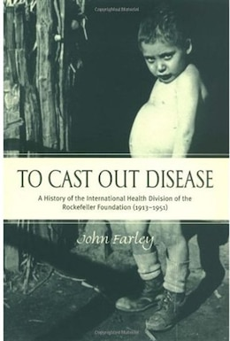 Book To Cast Out Disease: A History of the International Health Division of Rockefeller Foundation (1913… by John Farley