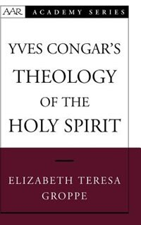 Book Yves Congars Theology of the Holy Spirit by Elizabeth Teresa Groppe