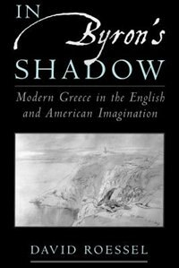 Book In Byrons Shadow: Modern Greece in the English and American Imagination by David Roessel