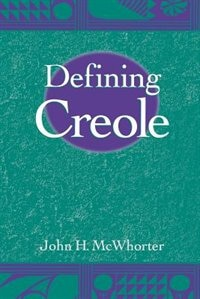 Book Defining Creole by John H. McWhorter
