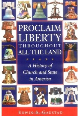 Book Proclaim Liberty Throughout All the Land: A History of Church and State in America by Edwin S. Gaustad
