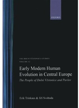 Book Early Modern Human Evolution in Central Europe: The People of Dolni Vandestonice and Pavlov The… by Erik Trinkaus