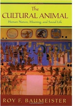 Book The Cultural Animal: Human Nature, Meaning, and Social Life by Roy F. Baumeister