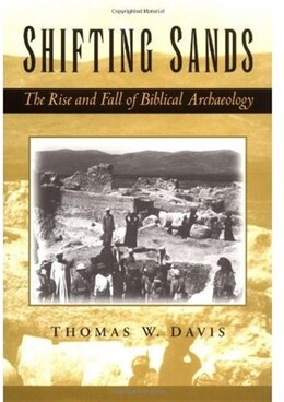 Book Shifting Sands: The Rise and Fall of Biblical Archaeology by Thomas W. Davis