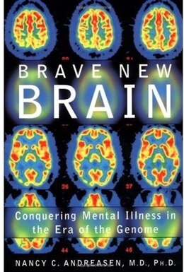 Book Brave New Brain: Conquering Mental Illness in the Era of the Genome by Nancy C. Andreasen
