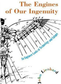 Book The Engines of Our Ingenuity: An Engineer Looks at Technology and Culture by John H. Lienhard