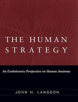 Book The Human Strategy: An Evolutionary Perspective on Human Anatomy by John H. Langdon